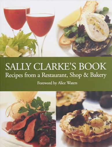 Sally Clarke's Book: Recipes from a Restaurant, Shop and Bakery